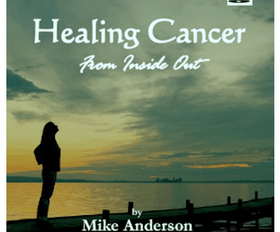 Healing cancer from inside out DVD mike Anderson